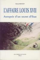 Ouvrage des membres L'affaire Louis XVII, Autopsie d'un secret d'Etat Michel Benoit