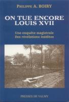Naundorff On tue encore Louis XVII Philippe-A. Boiry