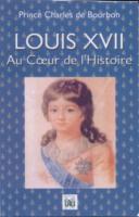 Naundorff Louis XVII au Cœur de l'Histoire Prince Charles de Bourbon