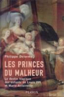 La mort au temple Les Princes du malheur, le destin tragique des enfants de Louis XVI et Marie-Antoinette Philippe Delorme
