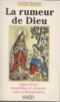 Autres La Rumeur de Dieu, Apparitions, proph�ties et miracles sous la Restauration Claude Guillet