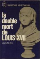 La mort au temple La double mort de Louis XVII Louis Hastier