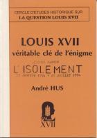 Ouvrage des membres Louis XVII -La v�ritable cl� de l'�nigme, Seconde partie Andr� Hus