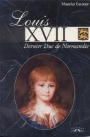 Ouvrages généralistes Louis XVII, Dernier Duc de Normandie Maurice Lecœur