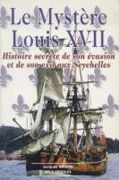 Les faux dauphins Le Mystère Louis XVII, Histoire secrète de son évasion et de son exil aux Seychelles Jacques Rivière