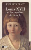 Ouvrages g�n�ralistes Louis XVII, et les Mystères du Temple Pierre Sipriot
