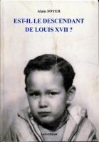 Les faux dauphins Est-il le descendant de Louis XVII ? Alain Soyer