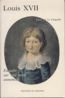 Ouvrage des membres Louis XVII, Enqu�te sur une mort annonc�e Laure de La Chapelle